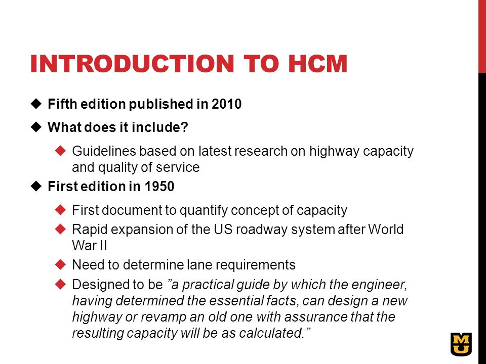 INTRODUCTION TO HCM  Fifth edition published in 2010  What does it include?  Guidelines based on latest research on highway capacity and quality of