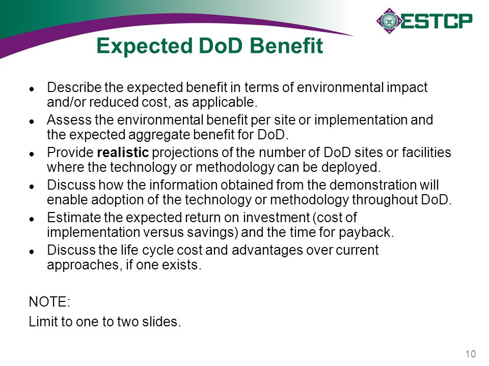 Expected DoD Benefit ● Describe the expected benefit in terms of environmental impact and/or reduced cost, as applicable. ● Assess the environmental b