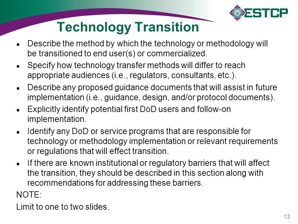 Technology Transition ● Describe the method by which the technology or methodology will be transitioned to end user(s) or commercialized. ● Specify ho