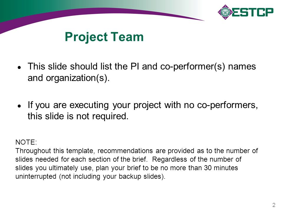 Project Team ● This slide should list the PI and co-performer(s) names and organization(s). ● If you are executing your project with no co-performers,