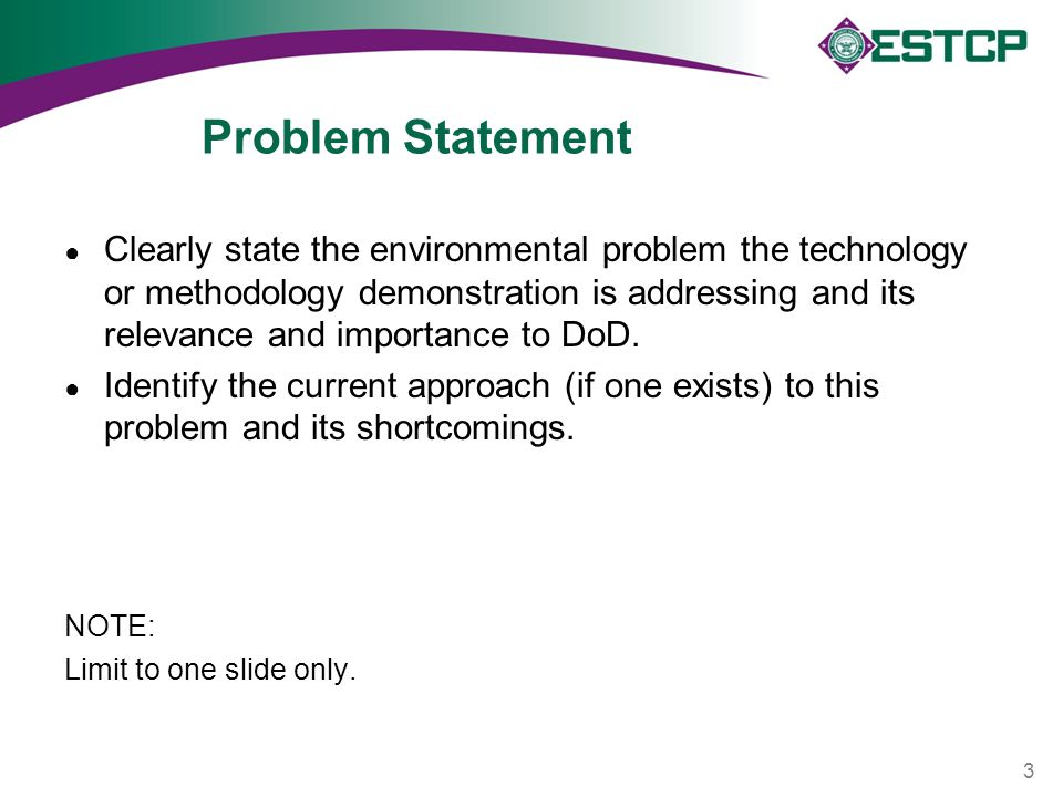 Problem Statement ● Clearly state the environmental problem the technology or methodology demonstration is addressing and its relevance and importance