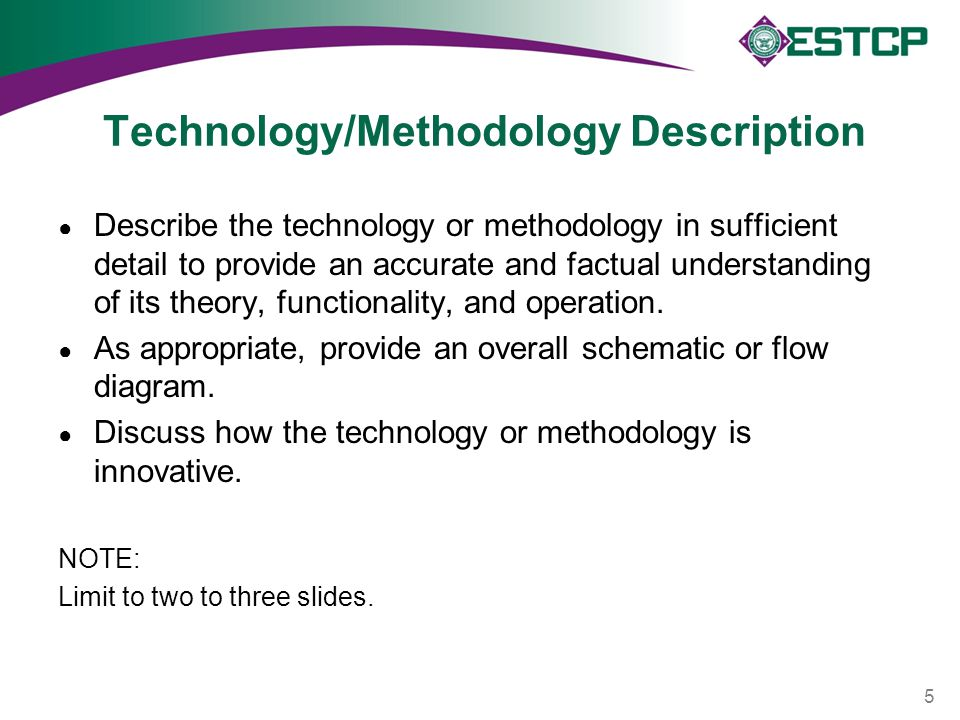 Technology/Methodology Description ● Describe the technology or methodology in sufficient detail to provide an accurate and factual understanding of i