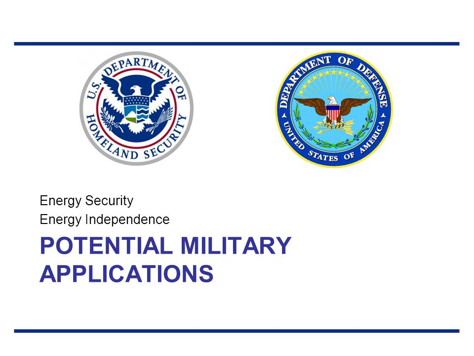 POTENTIAL MILITARY APPLICATIONS Energy Security Energy Independence
