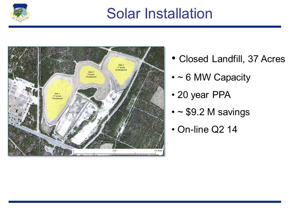Solar Installation Closed Landfill, 37 Acres ~ 6 MW Capacity 20 year PPA ~ $9.2 M savings On-line Q2 14