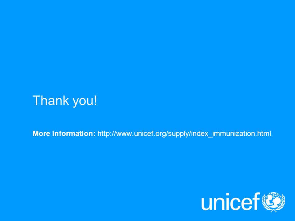 Thank you! More information: http://www.unicef.org/supply/index_immunization.html