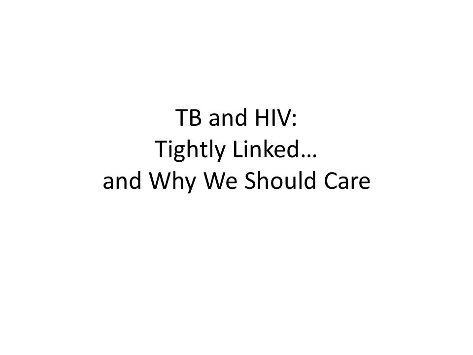 In 10 minutes….How are TB and HIV related.