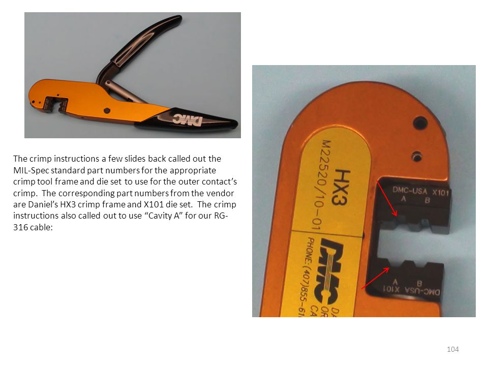 104 The crimp instructions a few slides back called out the MIL-Spec standard part numbers for the appropriate crimp tool frame and die set to use for