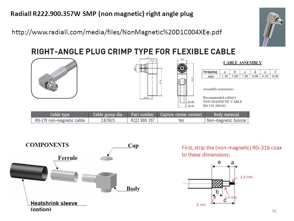 36 Radiall R222.900.357W SMP (non magnetic) right angle plug http://www.radiall.com/media/files/NonMagnetic%20D1C004XEe.pdf 5 mm 1.5 mm 1.3 mm First,