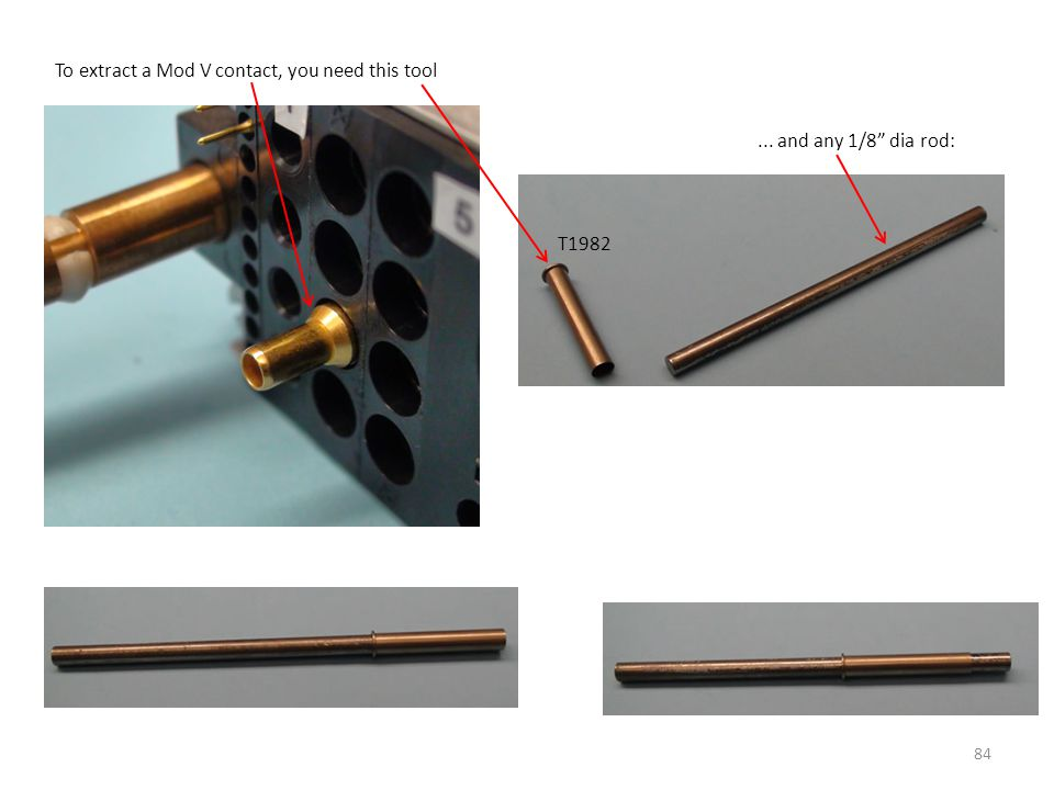 """84 To extract a Mod V contact, you need this tool T1982... and any 1/8"""" dia rod:"""