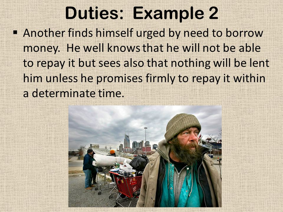 Duties: Example 2  Another finds himself urged by need to borrow money.