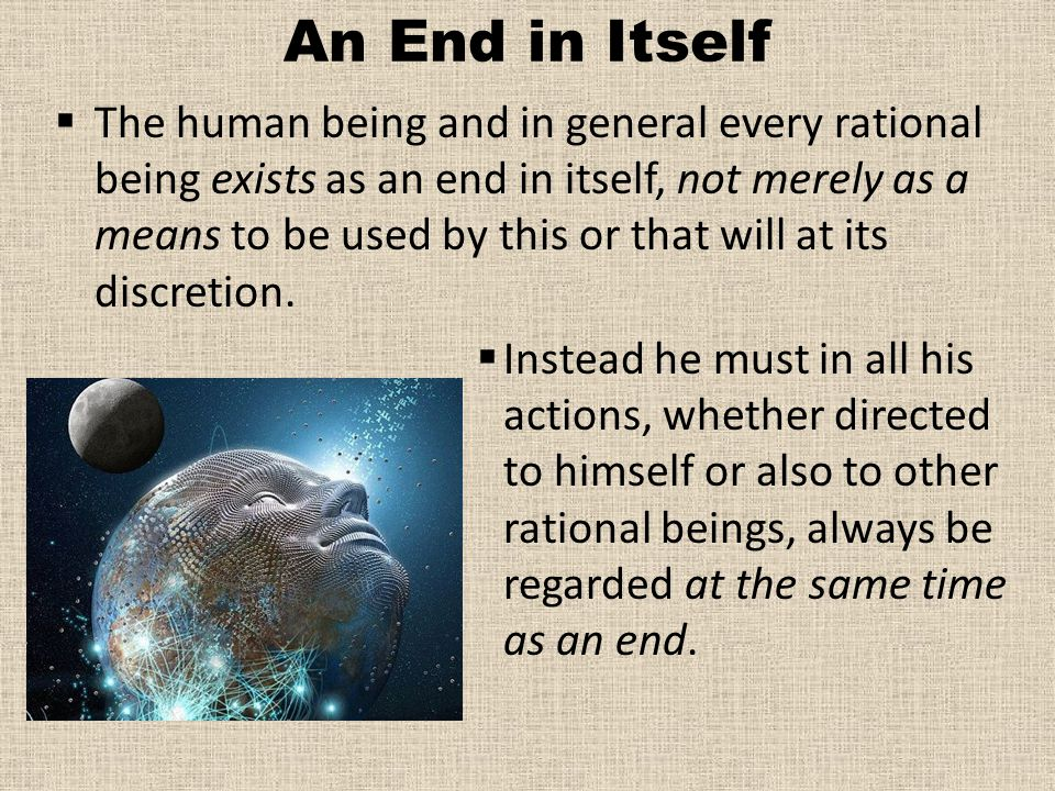 An End in Itself  The human being and in general every rational being exists as an end in itself, not merely as a means to be used by this or that will at its discretion.