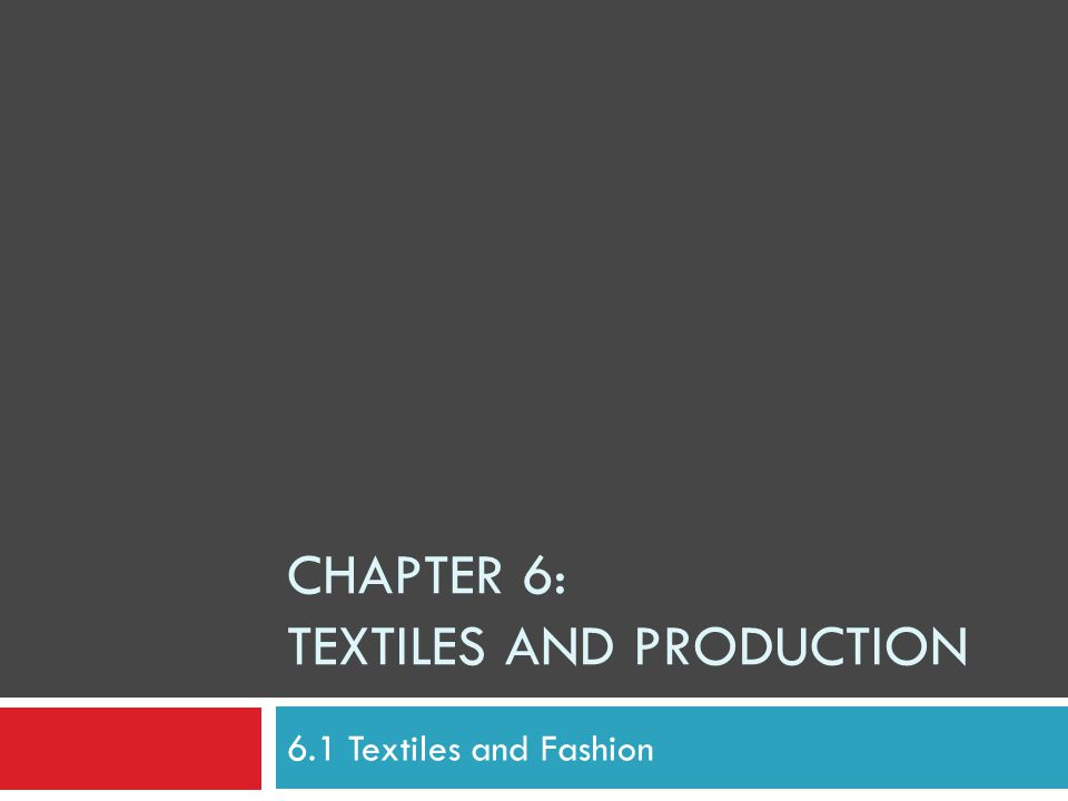 CHAPTER 6: TEXTILES AND PRODUCTION 6.1 Textiles and Fashion