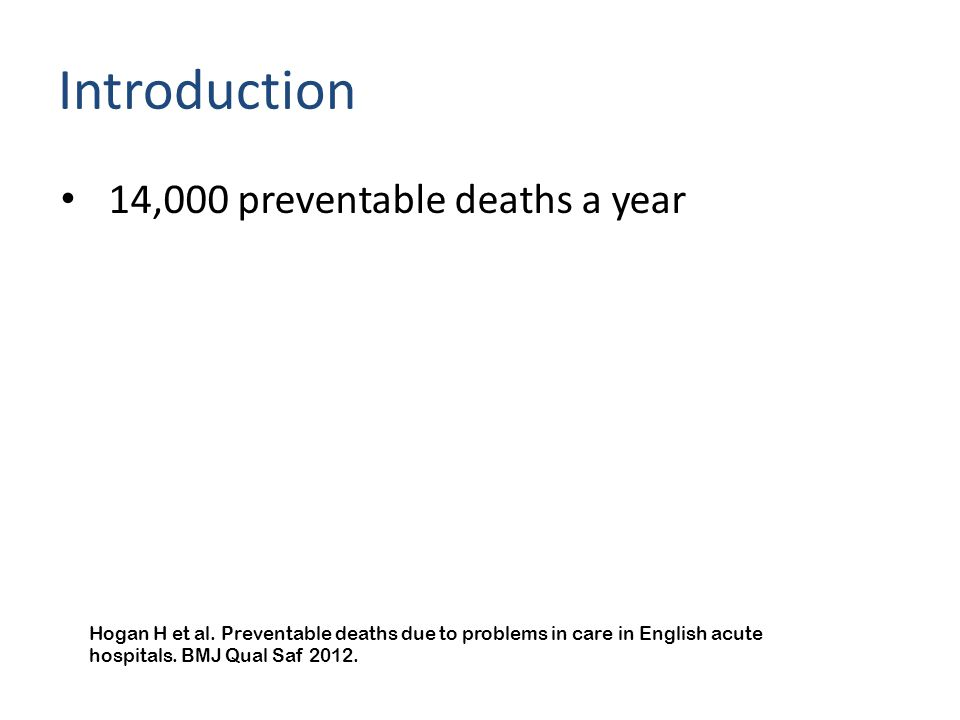Introduction 14,000 preventable deaths a year Hogan H et al.