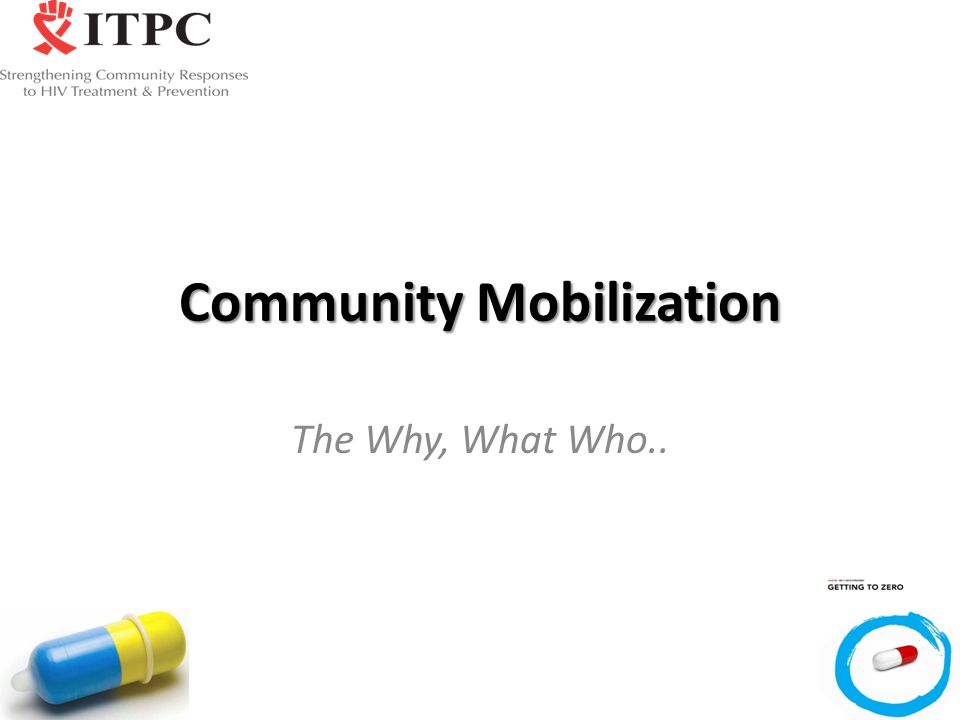 Community Mobilization The Why, What Who..