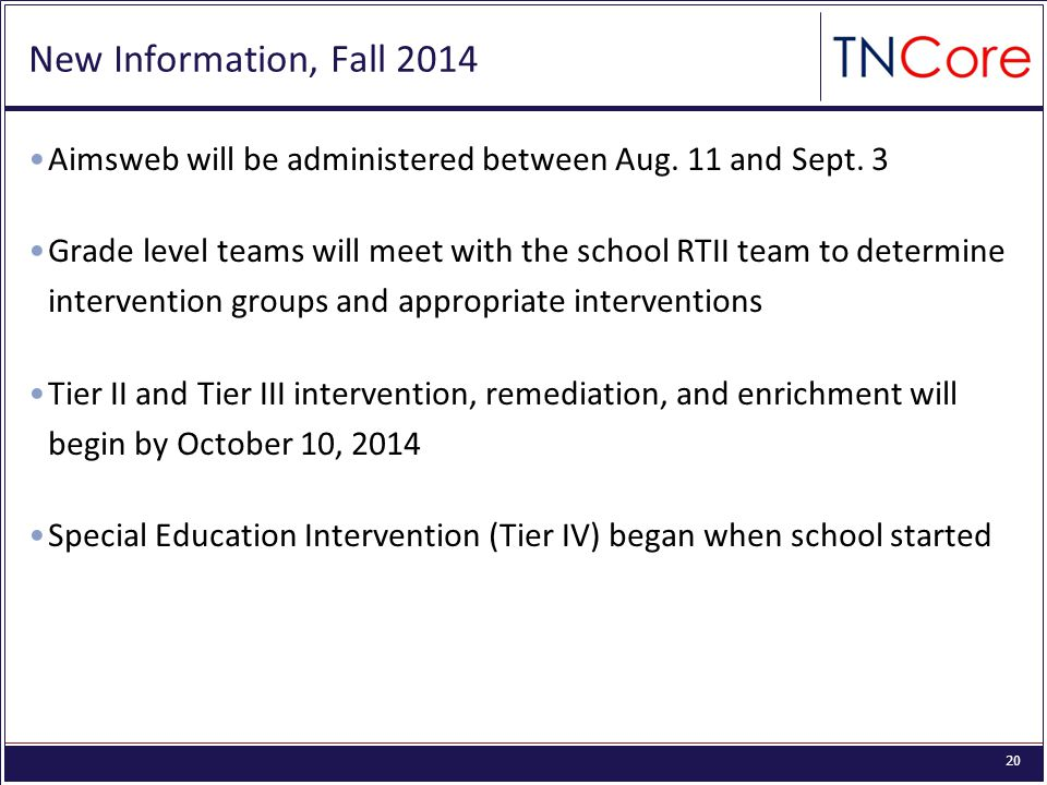 20 New Information, Fall 2014 Aimsweb will be administered between Aug.