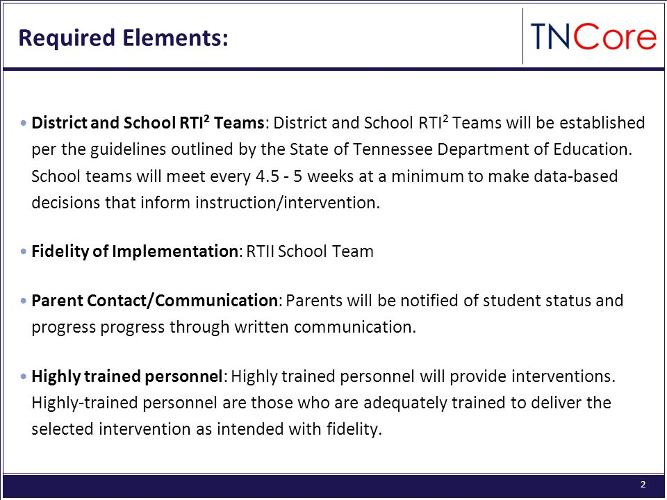 2 Required Elements: District and School RTI² Teams: District and School RTI² Teams will be established per the guidelines outlined by the State of Tennessee Department of Education.