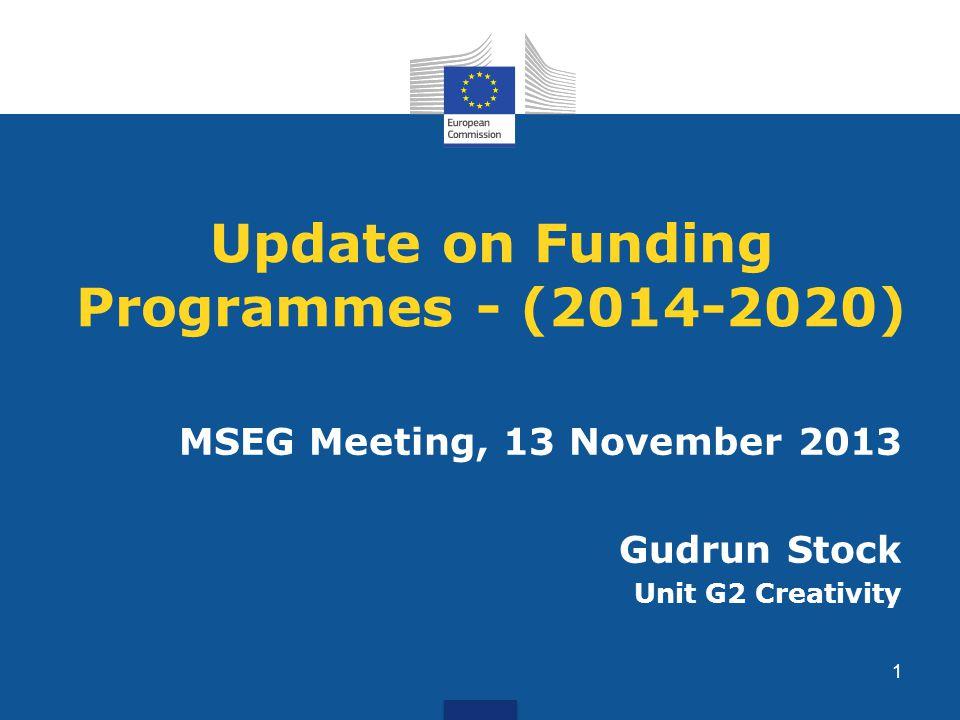 Update on Funding Programmes - (2014-2020) MSEG Meeting, 13 November 2013 Gudrun Stock Unit G2 Creativity 1