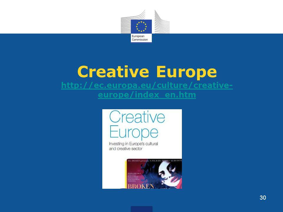 Creative Europe http://ec.europa.eu/culture/creative- europe/index_en.htm http://ec.europa.eu/culture/creative- europe/index_en.htm 30