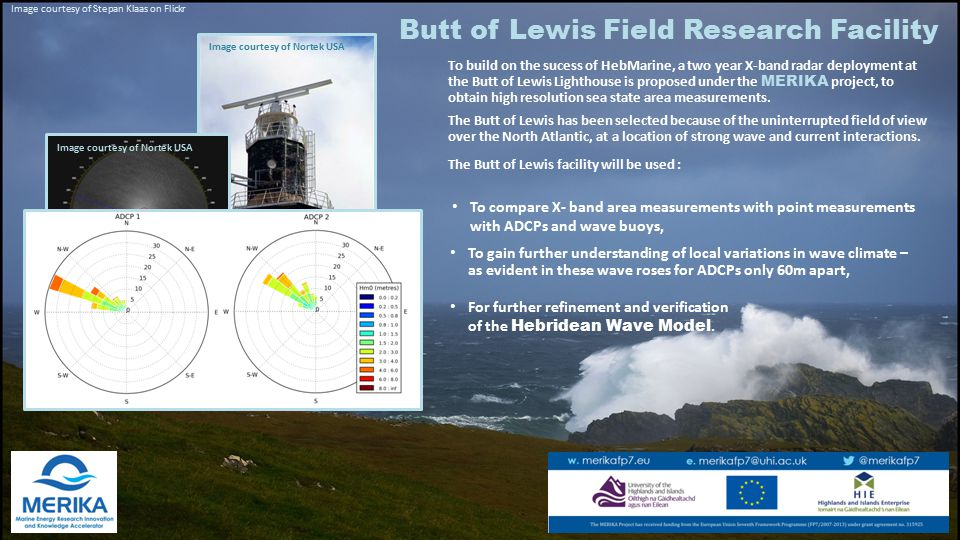 To build on the sucess of HebMarine, a two year X-band radar deployment at the Butt of Lewis Lighthouse is proposed under the MERIKA project, to obtain high resolution sea state area measurements.