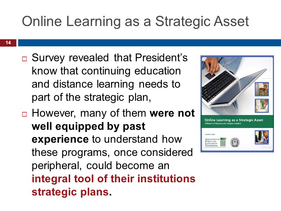 Online Learning as a Strategic Asset  Survey revealed that President's know that continuing education and distance learning needs to part of the stra