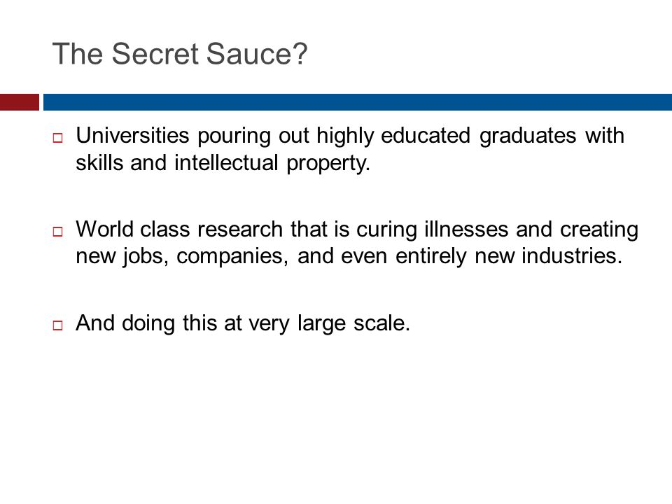 The Secret Sauce?  Universities pouring out highly educated graduates with skills and intellectual property.  World class research that is curing il