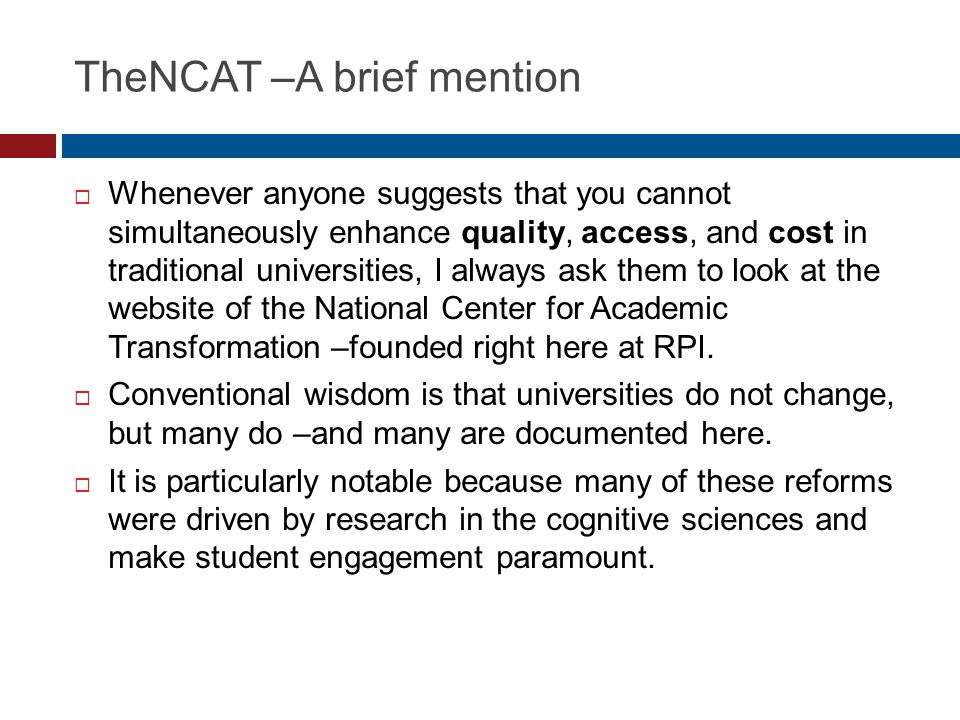 TheNCAT –A brief mention  Whenever anyone suggests that you cannot simultaneously enhance quality, access, and cost in traditional universities, I al