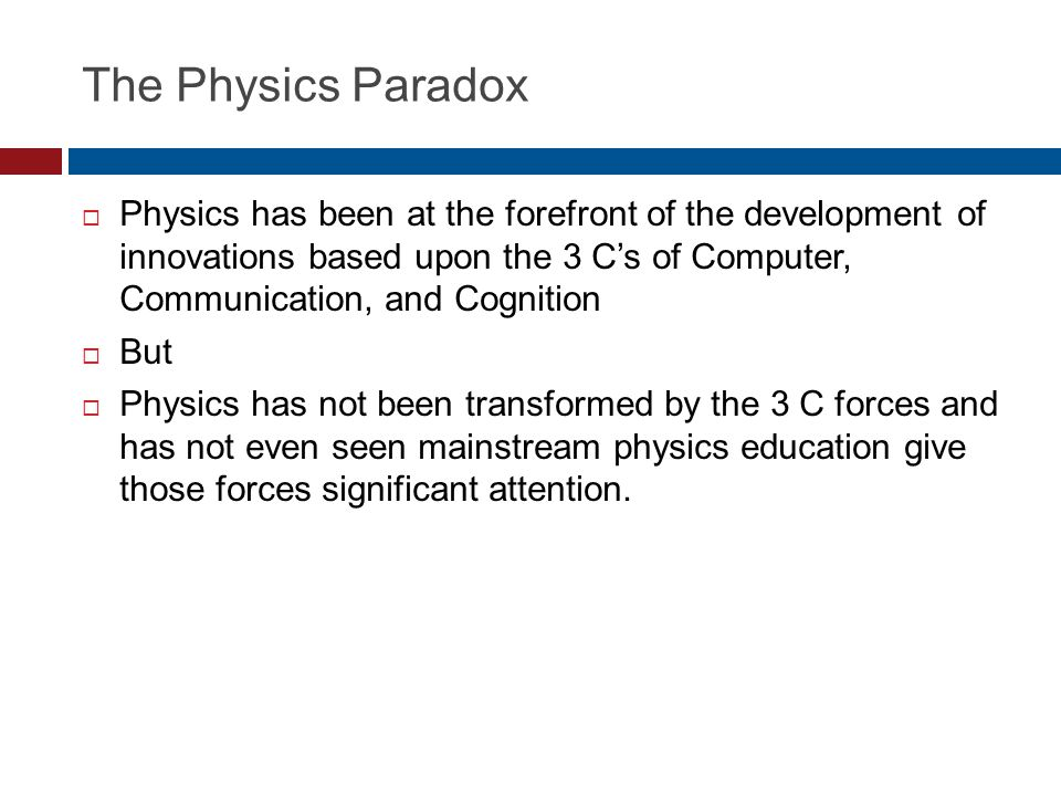 The Physics Paradox  Physics has been at the forefront of the development of innovations based upon the 3 C's of Computer, Communication, and Cogniti
