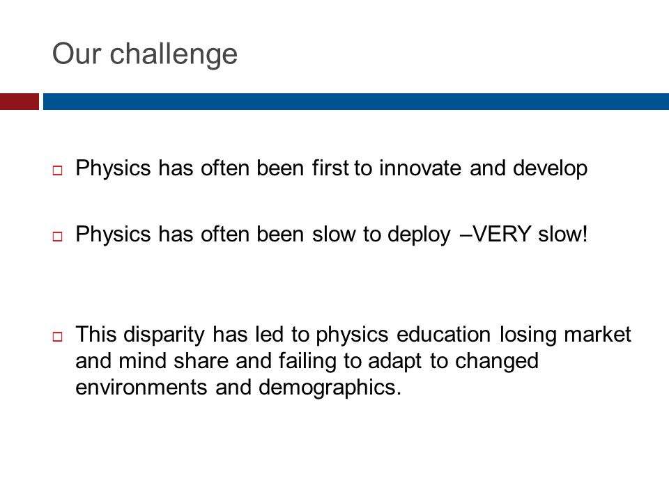 Our challenge  Physics has often been first to innovate and develop  Physics has often been slow to deploy –VERY slow!  This disparity has led to p