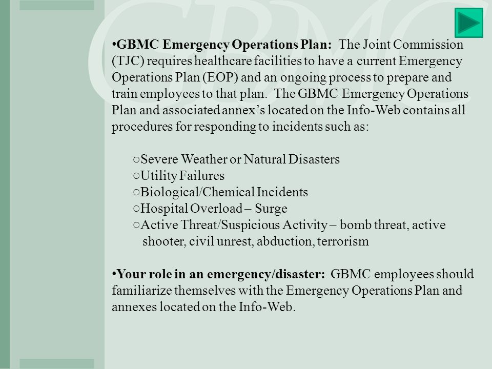 GBMC Emergency Operations Plan: The Joint Commission (TJC) requires healthcare facilities to have a current Emergency Operations Plan (EOP) and an ongoing process to prepare and train employees to that plan.