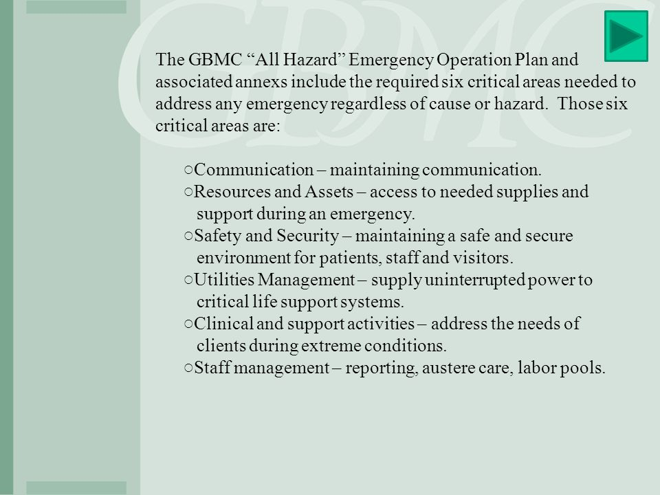 Emergency Preparedness: ○The GBMC Critical Incident Committee is responsible for conducting an annual Hazardous Vulnerability Analysis (HVA) which identifies threats and vulnerabilities both internally and externally.