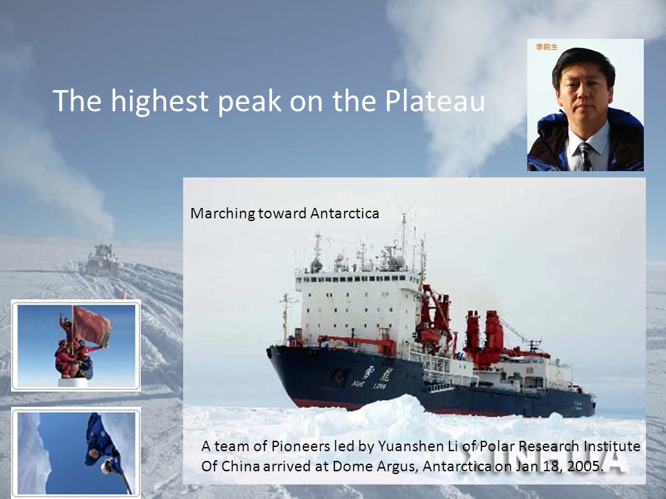 The highest peak on the Plateau Marching toward Antarctica A team of Pioneers led by Yuanshen Li of Polar Research Institute Of China arrived at Dome