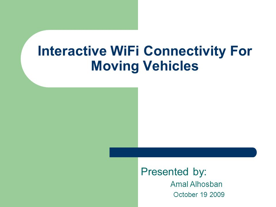 Interactive WiFi Connectivity For Moving Vehicles Presented by: Amal Alhosban October 19 2009