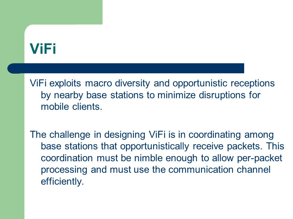 ViFi ViFi exploits macro diversity and opportunistic receptions by nearby base stations to minimize disruptions for mobile clients.