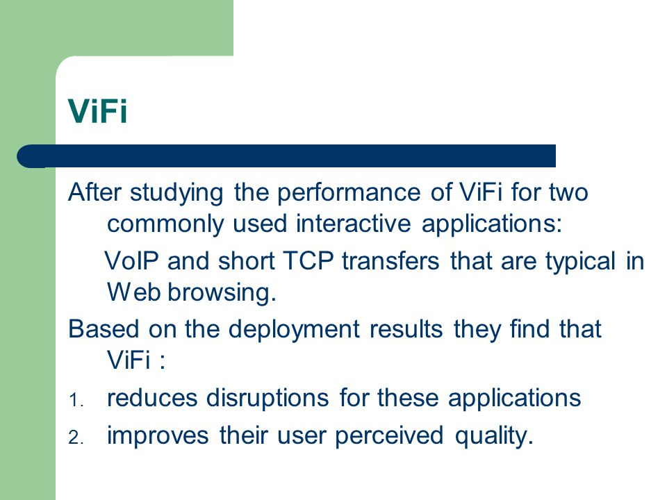 ViFi After studying the performance of ViFi for two commonly used interactive applications: VoIP and short TCP transfers that are typical in Web browsing.