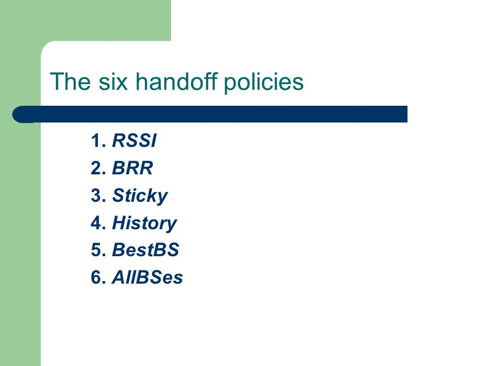 The six handoff policies 1. RSSI 2. BRR 3. Sticky 4. History 5. BestBS 6. AllBSes
