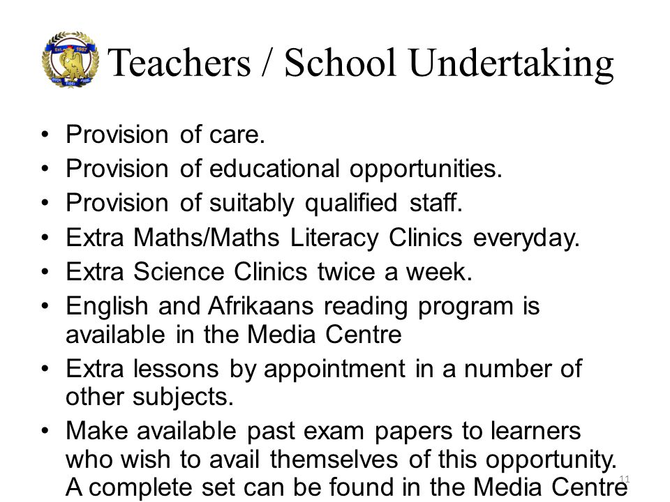 Teachers / School Undertaking Provision of care. Provision of educational opportunities. Provision of suitably qualified staff. Extra Maths/Maths Lite