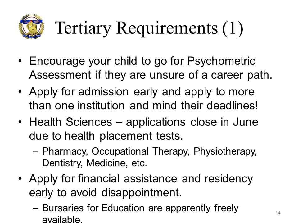 Tertiary Requirements (1) Encourage your child to go for Psychometric Assessment if they are unsure of a career path. Apply for admission early and ap