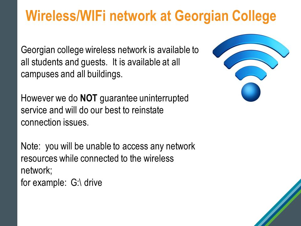Wireless/WIFi network at Georgian College Georgian college wireless network is available to all students and guests.
