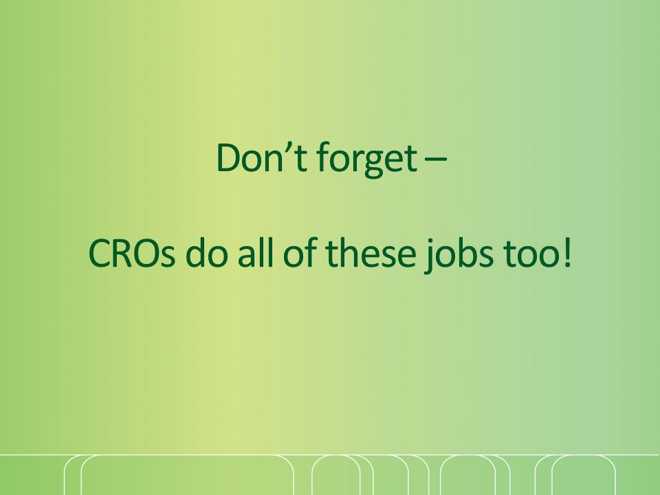 Don't forget – CROs do all of these jobs too!