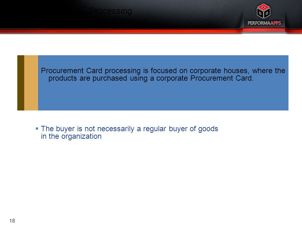 Template V.16, July 19, 2011 Procurement Card processing is focused on corporate houses, where the products are purchased using a corporate Procuremen