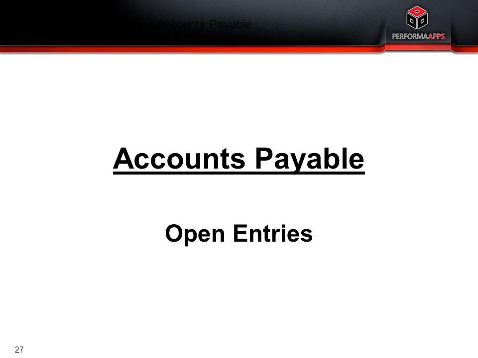Template V.16, July 19, 2011 Finance Training Agenda – Accounts Payable Accounts Payable Open Entries 27