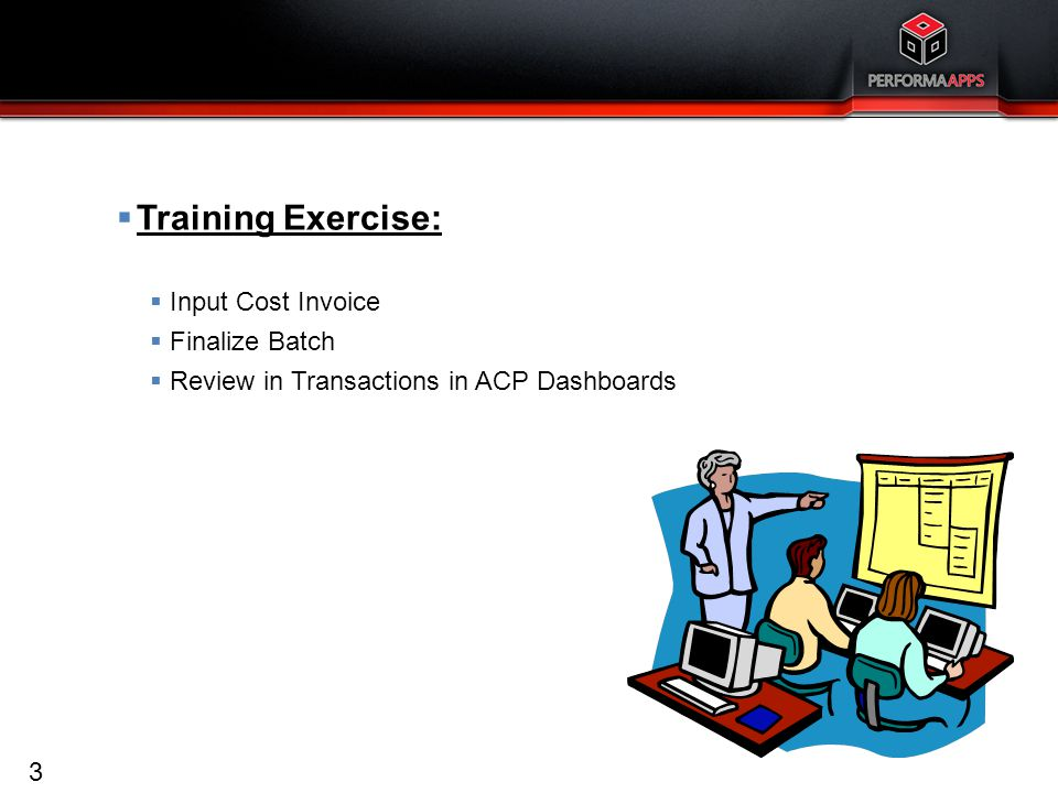 Template V.16, July 19, 2011 31  Training Exercise:  Input Cost Invoice  Finalize Batch  Review in Transactions in ACP Dashboards Accounts Payable