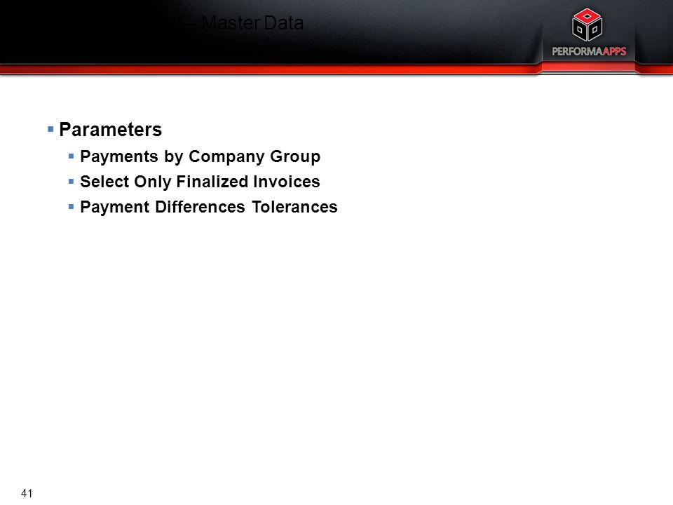 Template V.16, July 19, 2011 Cash Management – Master Data Parameters  Parameters  Payments by Company Group  Select Only Finalized Invoices  Paym