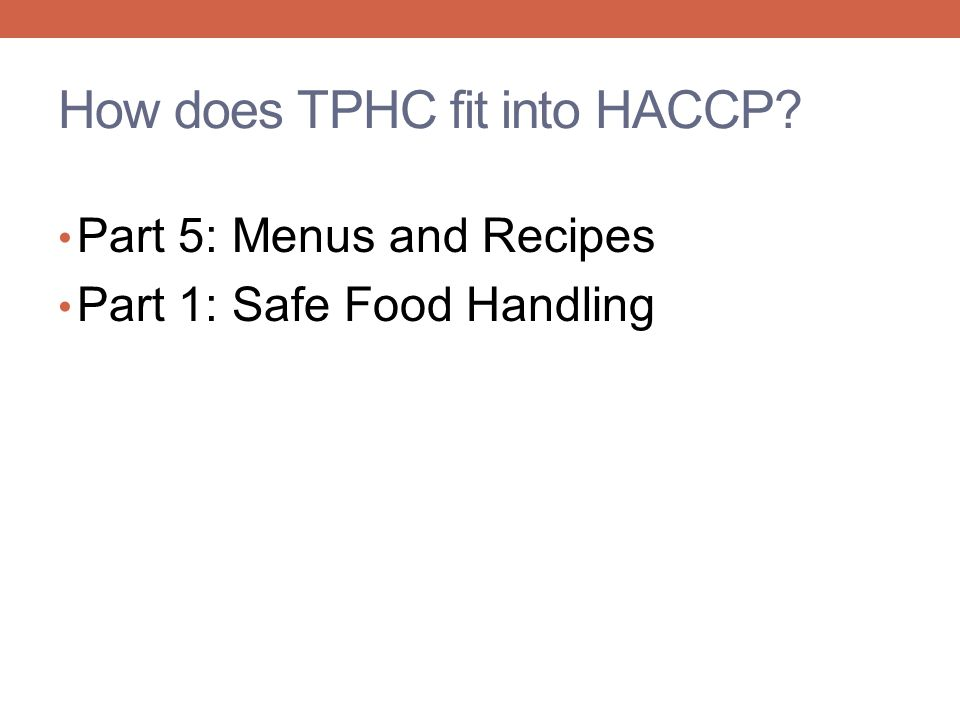 How does TPHC fit into HACCP? Part 5: Menus and Recipes Part 1: Safe Food Handling