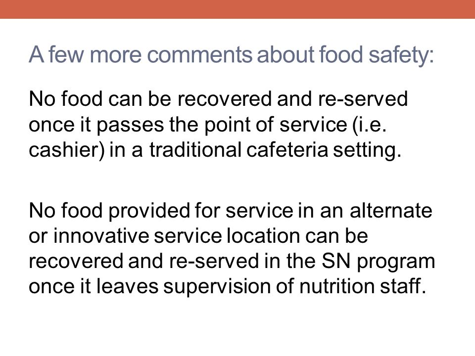 A few more comments about food safety: No food can be recovered and re-served once it passes the point of service (i.e.