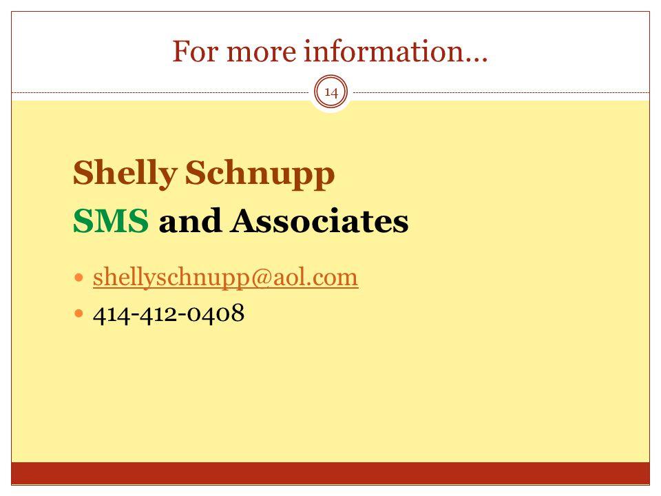 For more information… Shelly Schnupp SMS and Associates shellyschnupp@aol.com 414-412-0408 14
