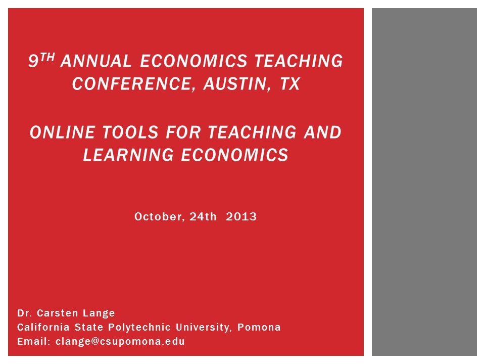 Dr. Carsten Lange California State Polytechnic University, Pomona Email: clange@csupomona.edu 9 TH ANNUAL ECONOMICS TEACHING CONFERENCE, AUSTIN, TX ON
