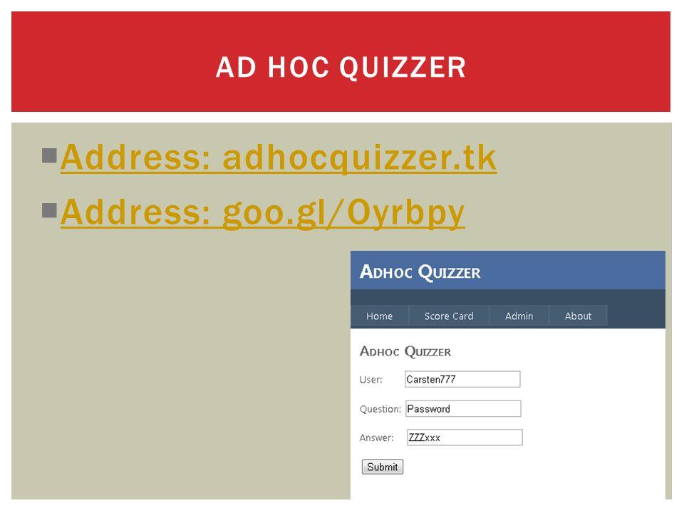  Address: adhocquizzer.tk Address: adhocquizzer.tk  Address: goo.gl/Oyrbpy Address: goo.gl/Oyrbpy AD HOC QUIZZER