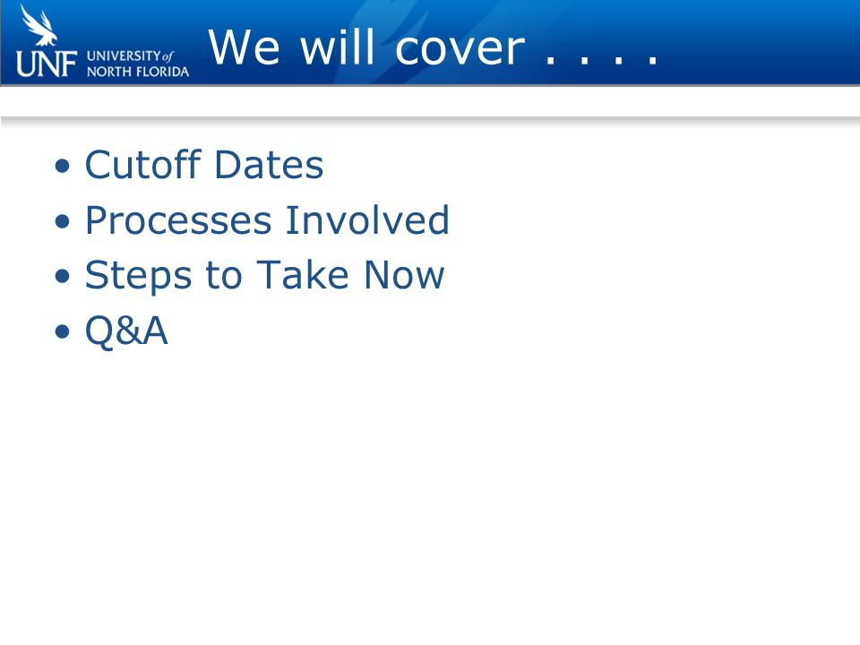 We covered… Cutoff Dates Processes Involved Steps to Take Now Q&A
