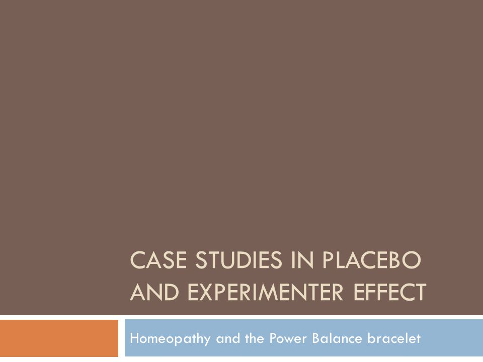 CASE STUDIES IN PLACEBO AND EXPERIMENTER EFFECT Homeopathy and the Power Balance bracelet